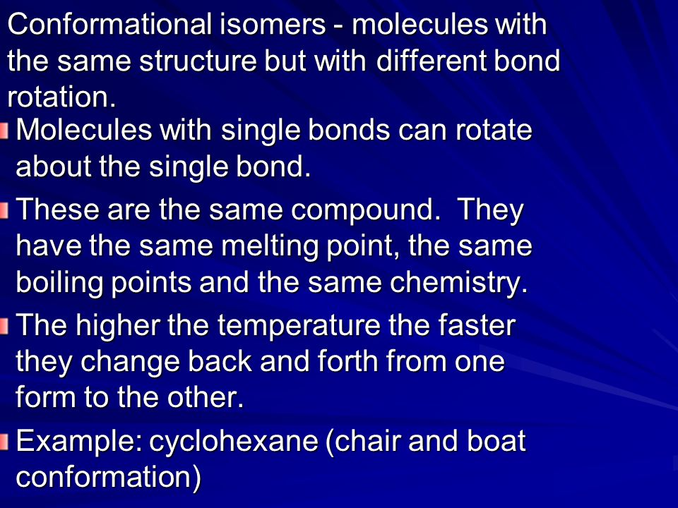 Conformational isomers - molecules with the same structure but with different bond rotation.