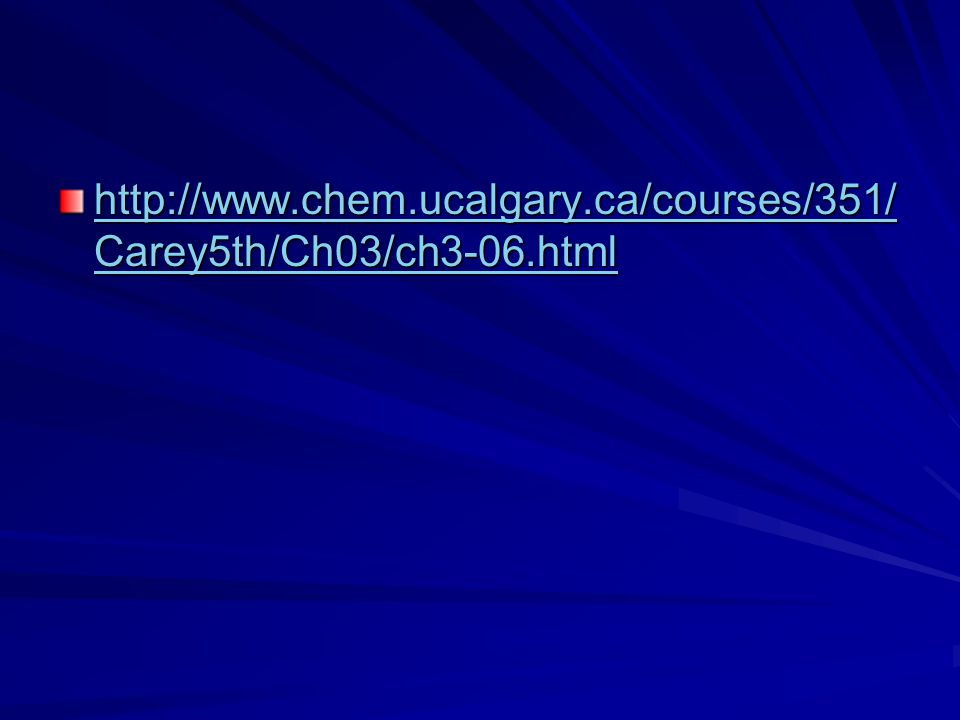 http://www.chem.ucalgary.ca/courses/351/Carey5th/Ch03/ch3-06.html