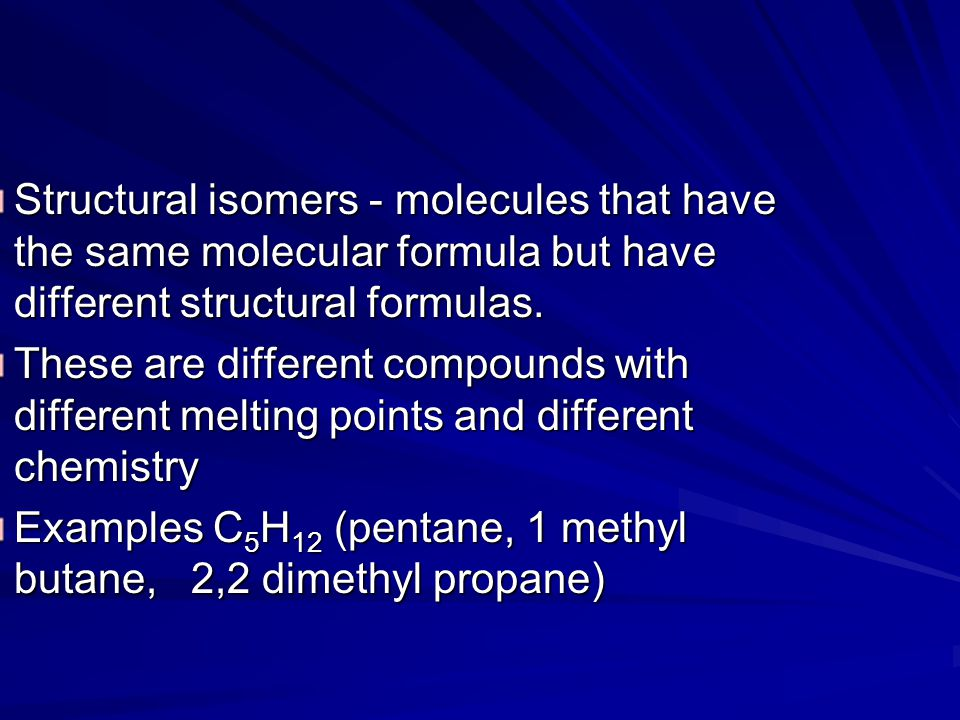 Structural isomers - molecules that have the same molecular formula but have different structural formulas.