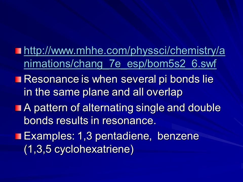 http://www.mhhe.com/physsci/chemistry/animations/chang_7e_esp/bom5s2_6.swf Resonance is when several pi bonds lie in the same plane and all overlap.