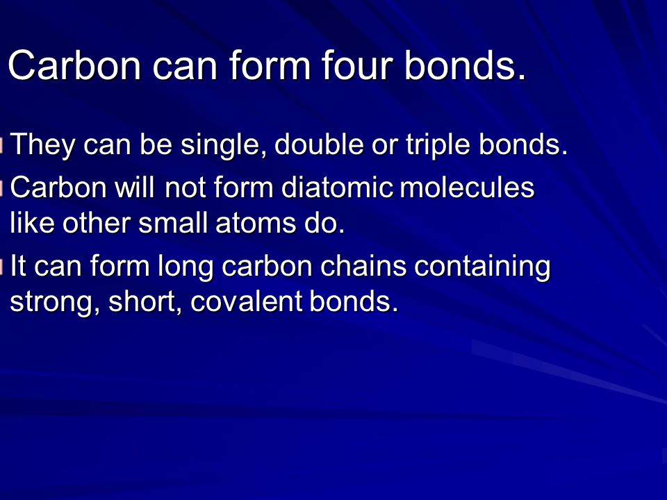 Carbon can form four bonds.