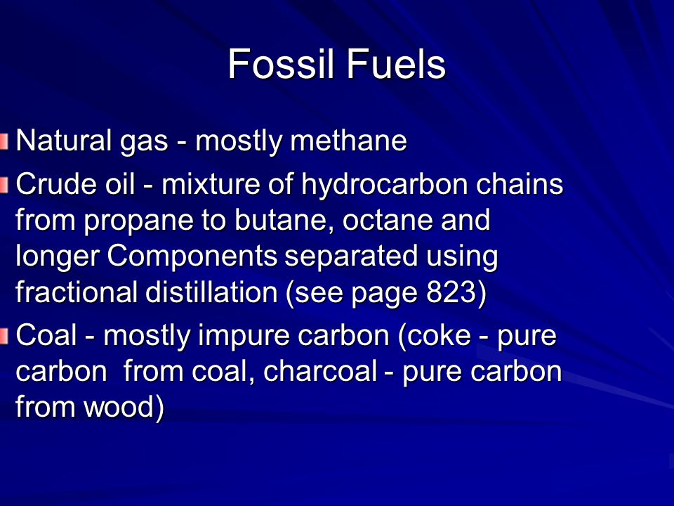 Fossil Fuels Natural gas - mostly methane