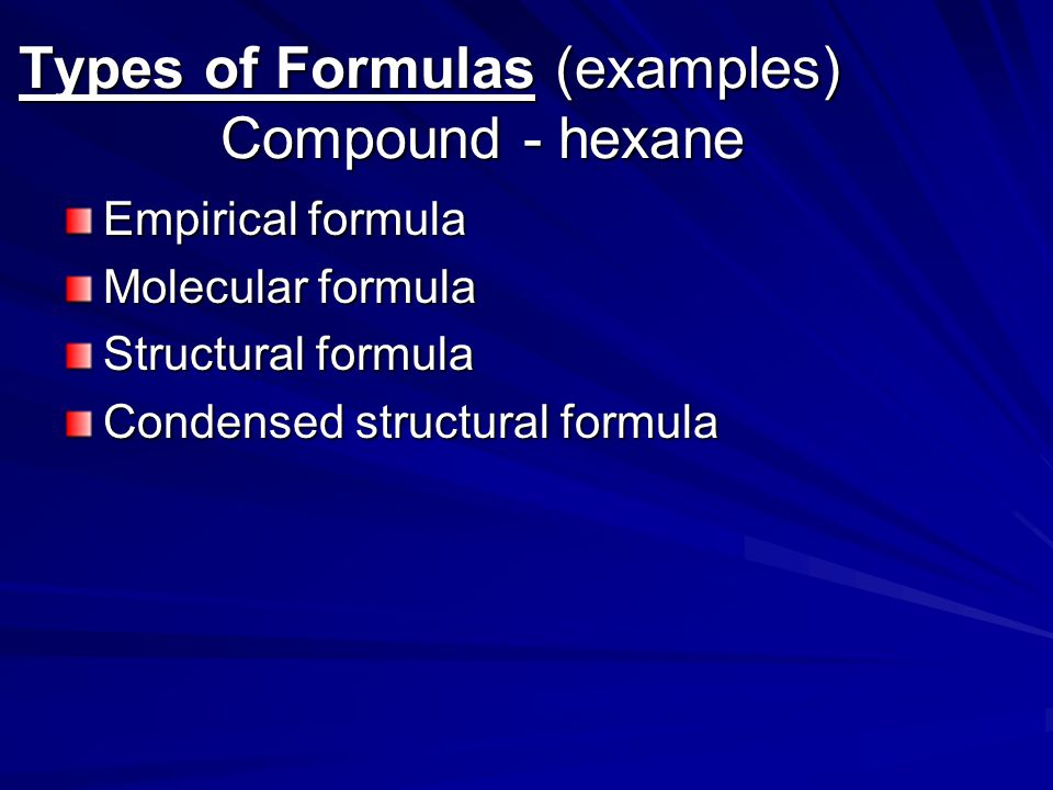 Types of Formulas (examples) Compound - hexane