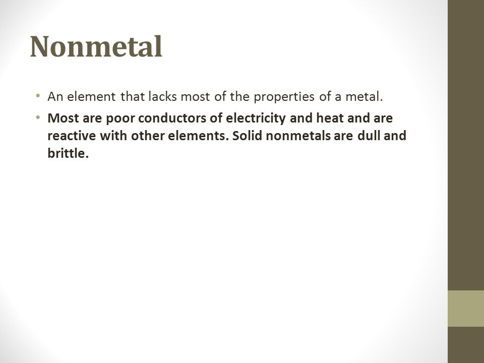 Nonmetal An element that lacks most of the properties of a metal.