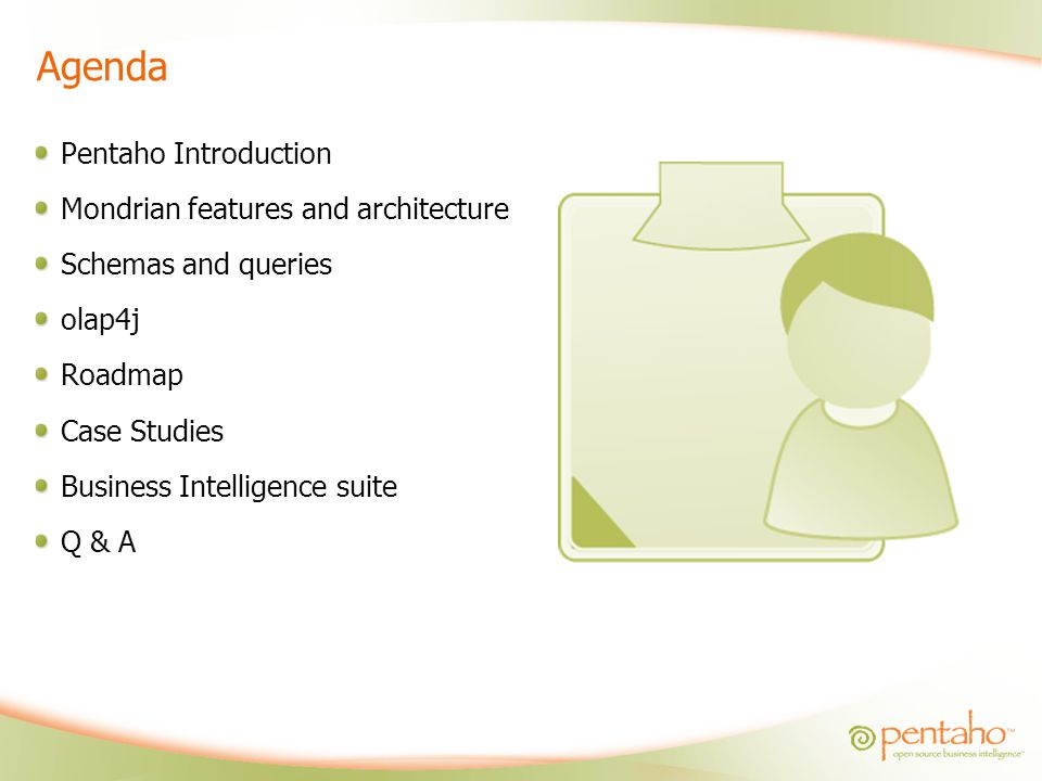 Agenda Pentaho Introduction Mondrian features and architecture