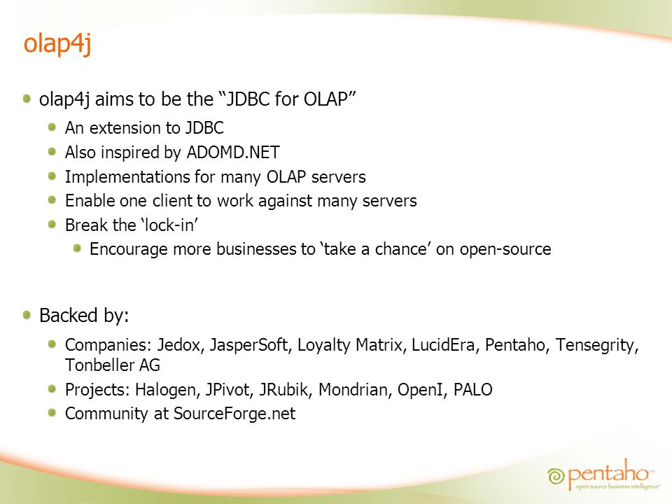 olap4j olap4j aims to be the JDBC for OLAP Backed by: