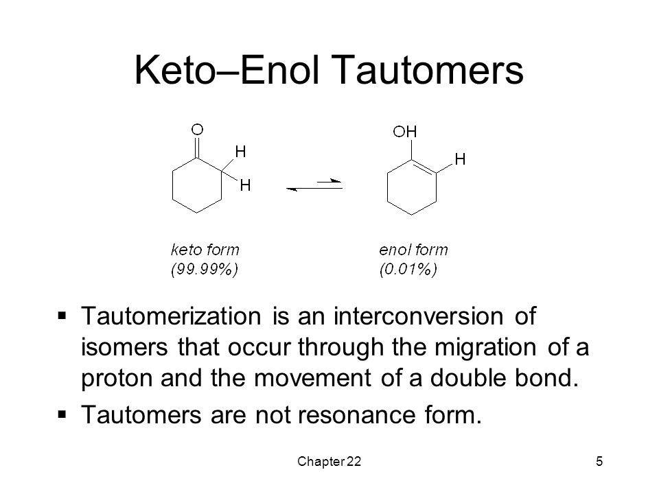 Keto–Enol Tautomers Tautomerization is an interconversion of isomers that occur through the migration of a proton and the movement of a double bond.