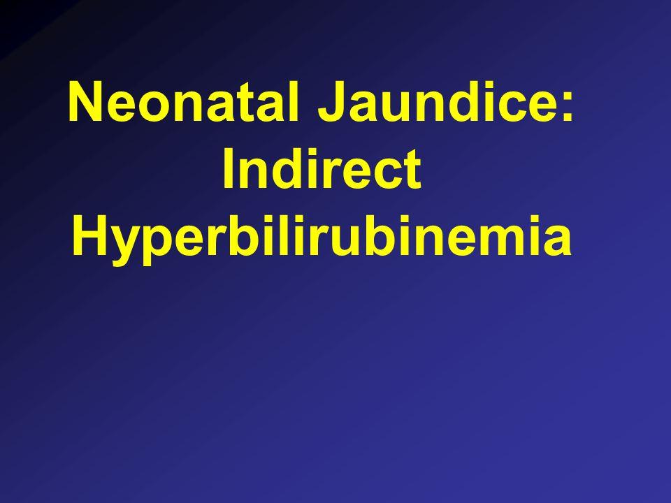 Neonatal Jaundice: Indirect Hyperbilirubinemia