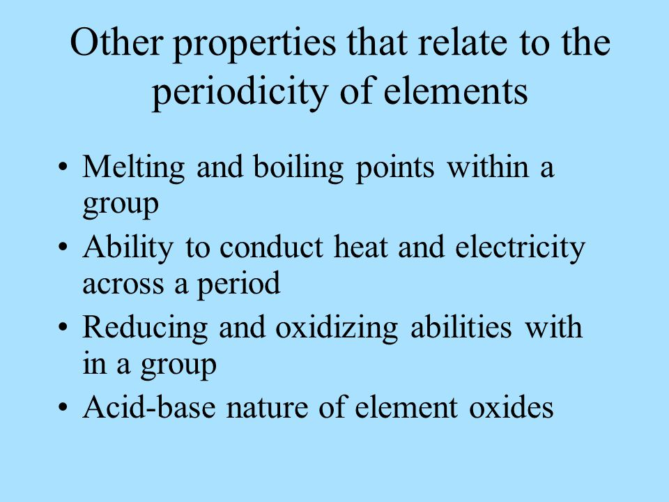 Other properties that relate to the periodicity of elements