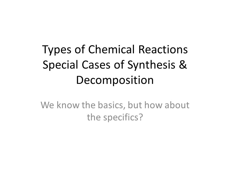 Types of Chemical Reactions Special Cases of Synthesis & Decomposition