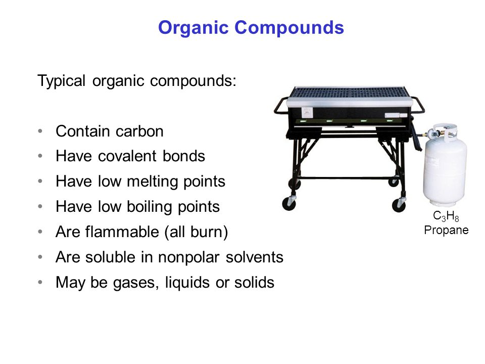 Organic Compounds Typical organic compounds: Contain carbon