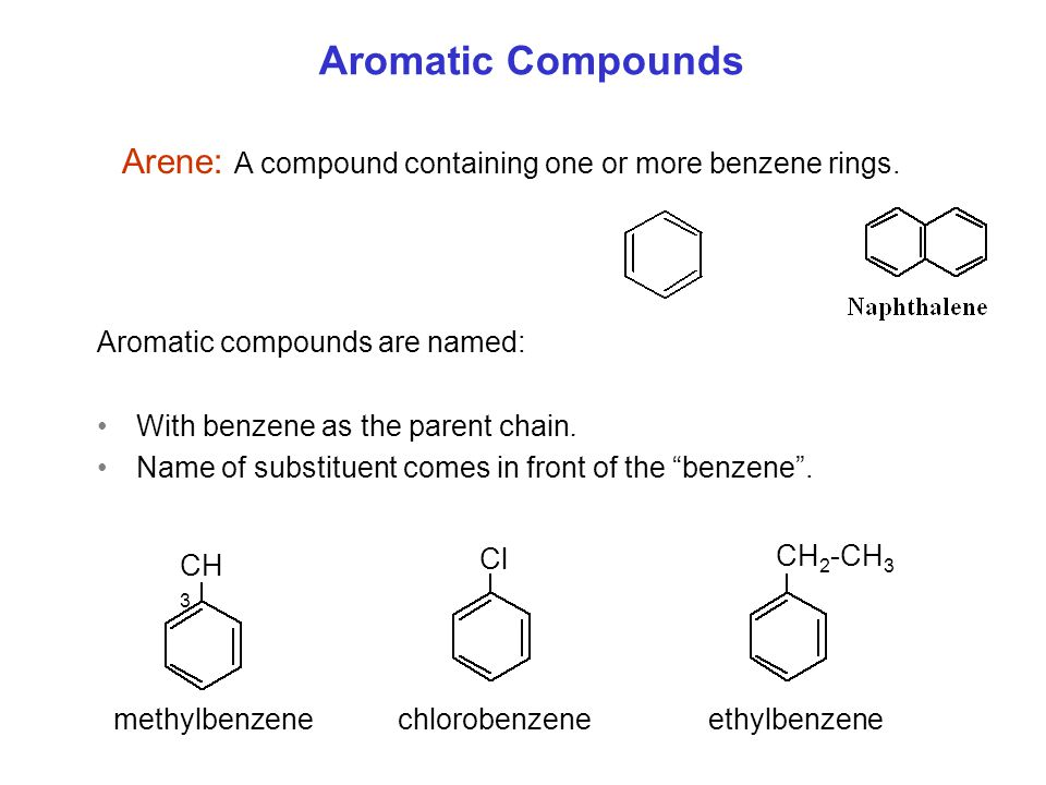 Aromatic Compounds Arene: A compound containing one or more benzene rings. Aromatic compounds are named: