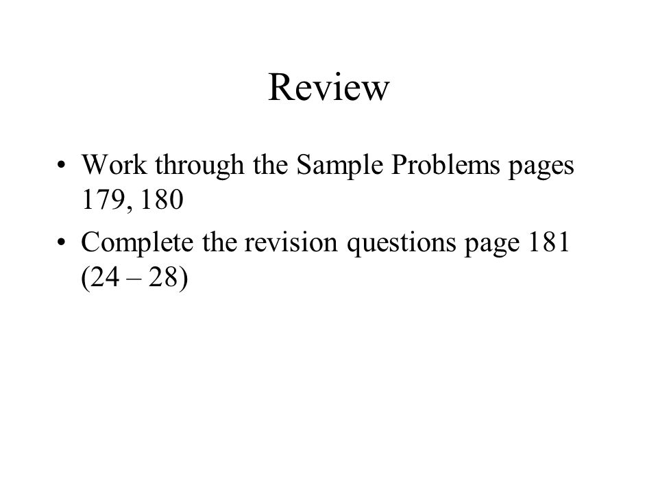 Review Work through the Sample Problems pages 179, 180