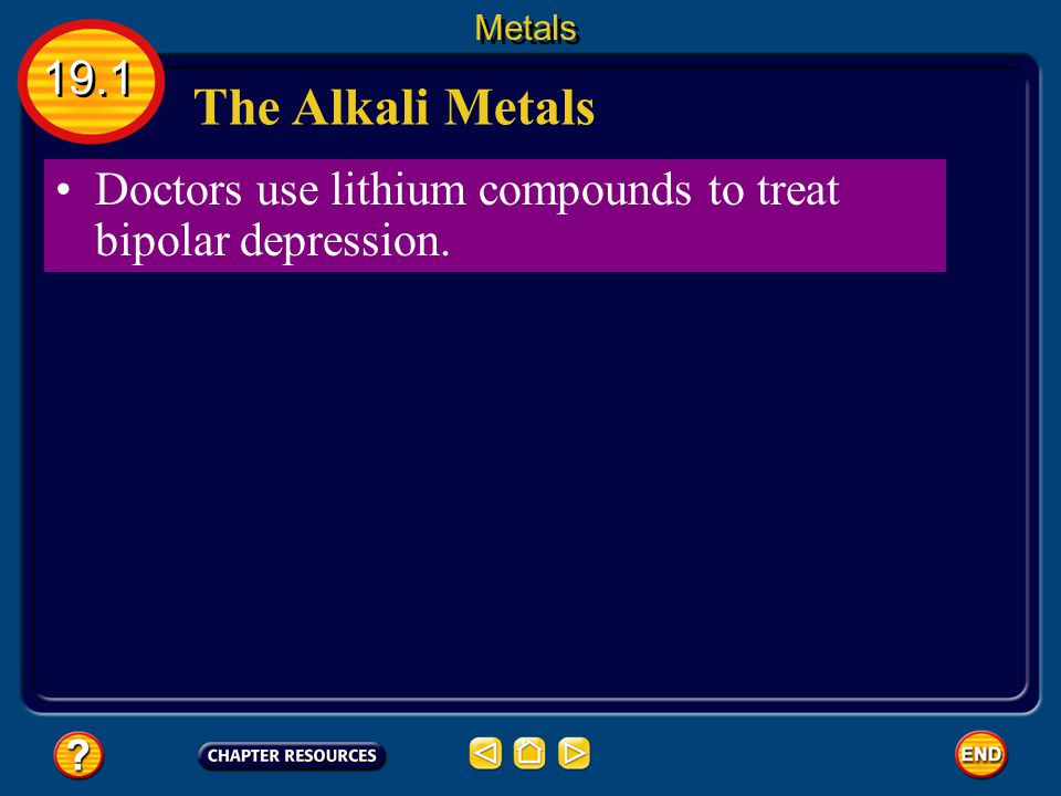 Metals 19.1 The Alkali Metals Doctors use lithium compounds to treat bipolar depression.