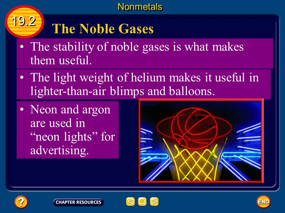 Nonmetals 19.2. The Noble Gases. The stability of noble gases is what makes them useful.