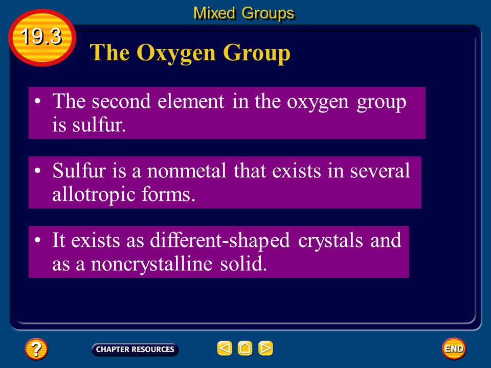 Mixed Groups 19.3. The Oxygen Group. The second element in the oxygen group is sulfur.