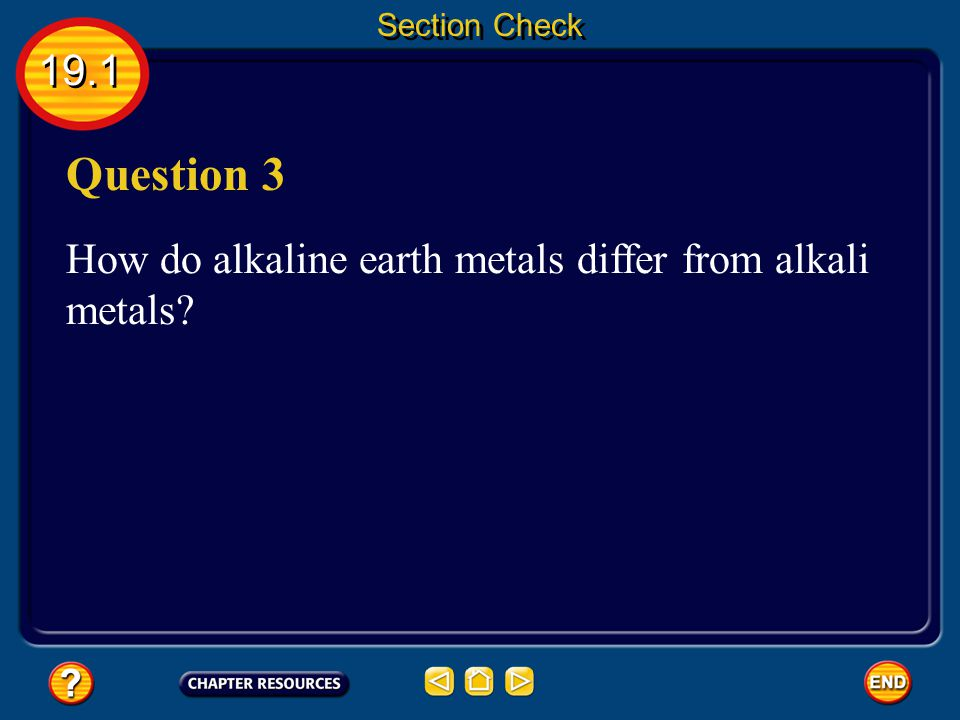 Section Check 19.1 Question 3 How do alkaline earth metals differ from alkali metals