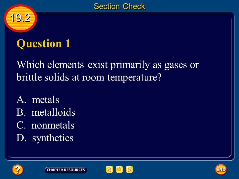 Section Check 19.2. Question 1. Which elements exist primarily as gases or brittle solids at room temperature