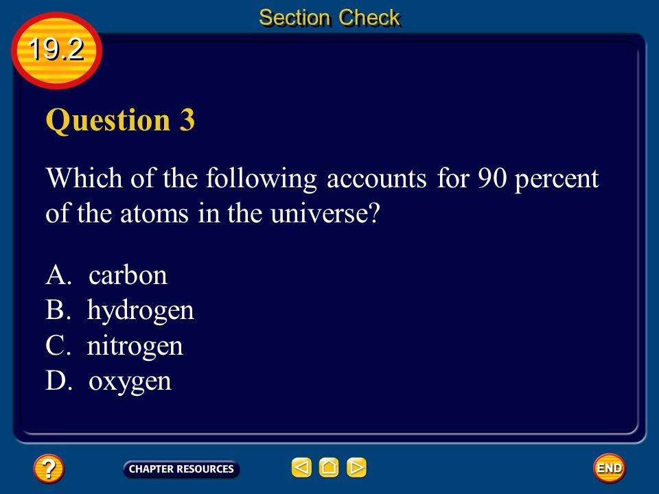 Section Check 19.2. Question 3. Which of the following accounts for 90 percent of the atoms in the universe