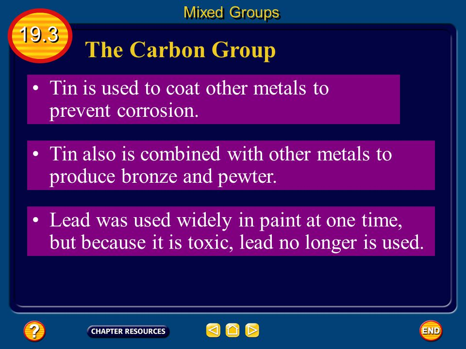 Mixed Groups 19.3. The Carbon Group. Tin is used to coat other metals to prevent corrosion.