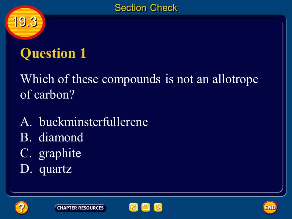 Section Check 19.3. Question 1. Which of these compounds is not an allotrope of carbon A. buckminsterfullerene.