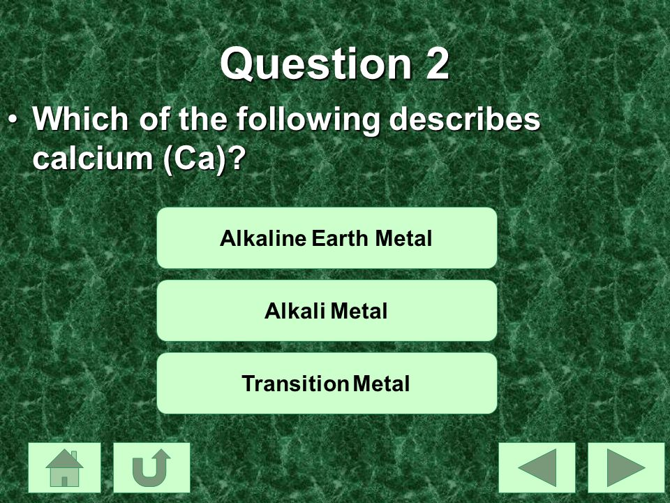 Question 2 Which of the following describes calcium (Ca)