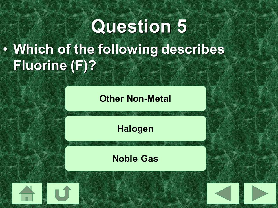 Question 5 Which of the following describes Fluorine (F)