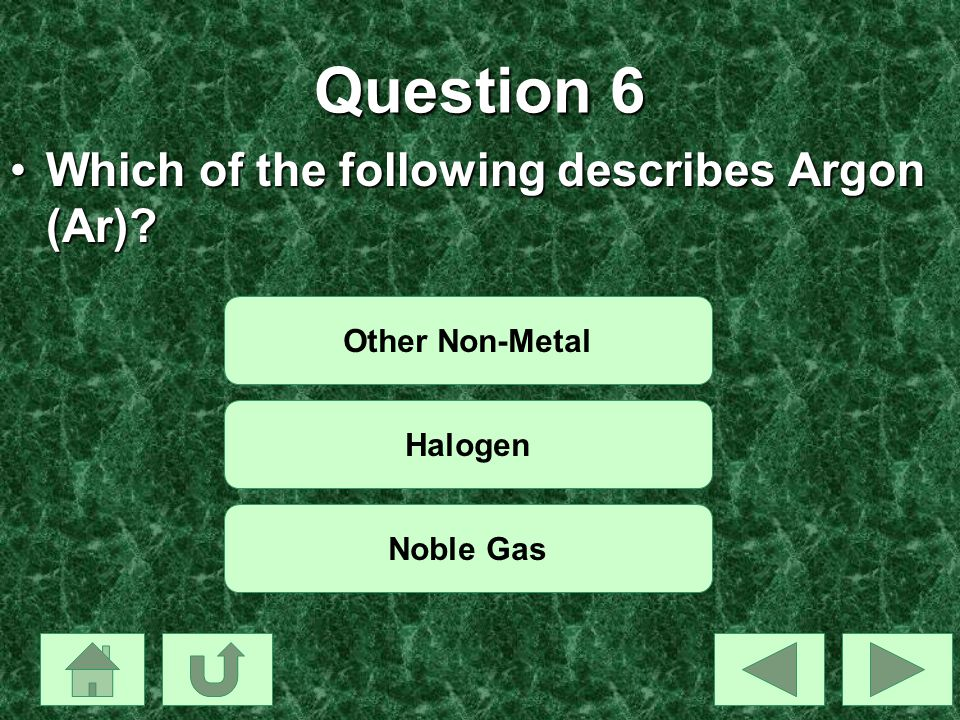 Question 6 Which of the following describes Argon (Ar)