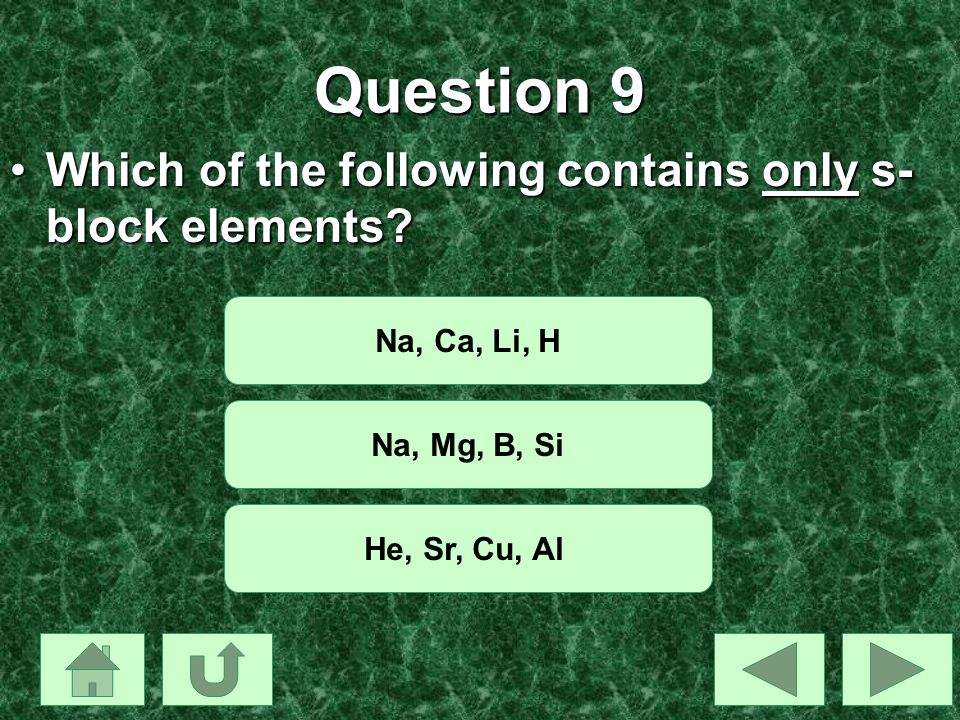 Question 9 Which of the following contains only s-block elements