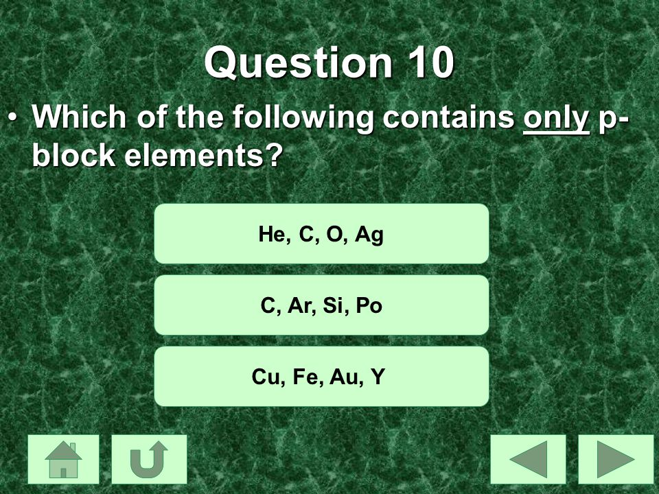 Question 10 Which of the following contains only p-block elements