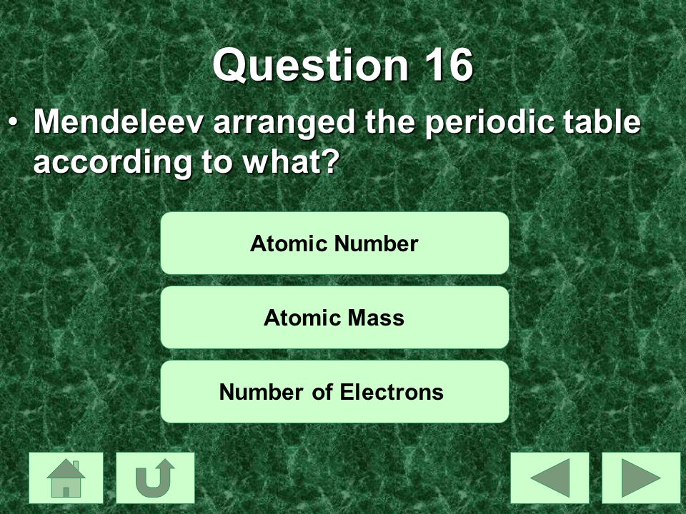 Question 16 Mendeleev arranged the periodic table according to what