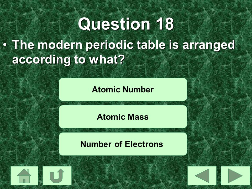 Question 18 The modern periodic table is arranged according to what
