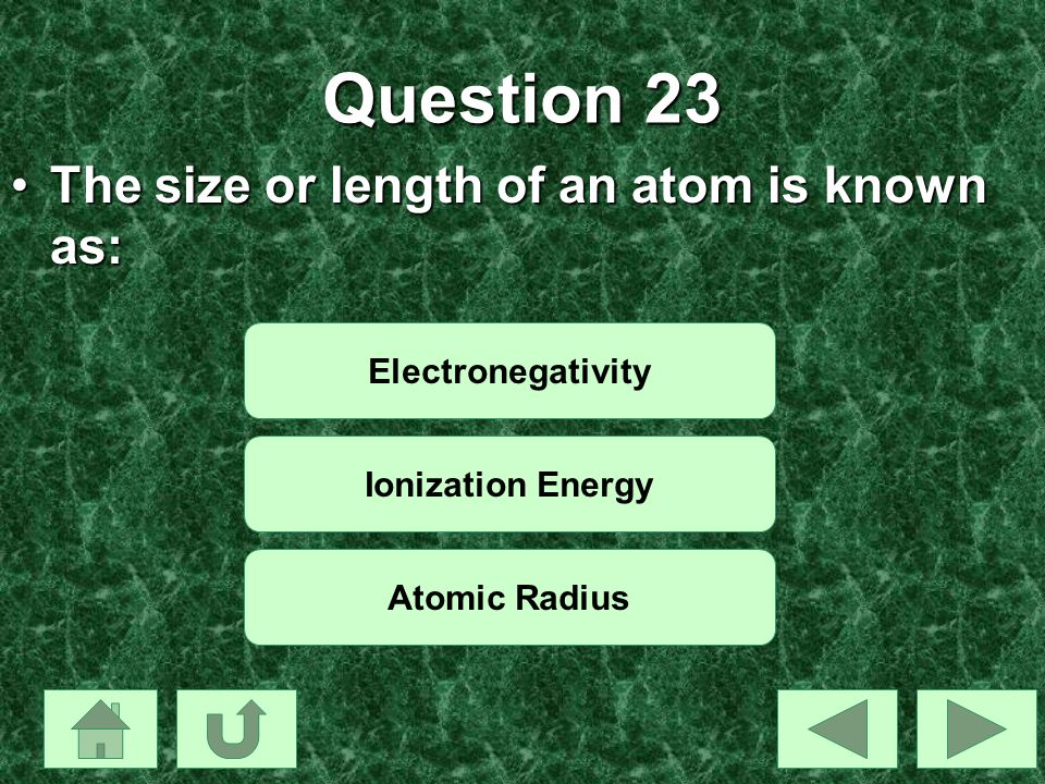 Question 23 The size or length of an atom is known as: