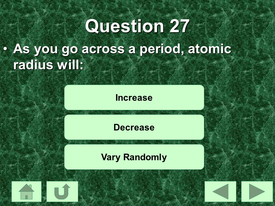 Question 27 As you go across a period, atomic radius will: Increase