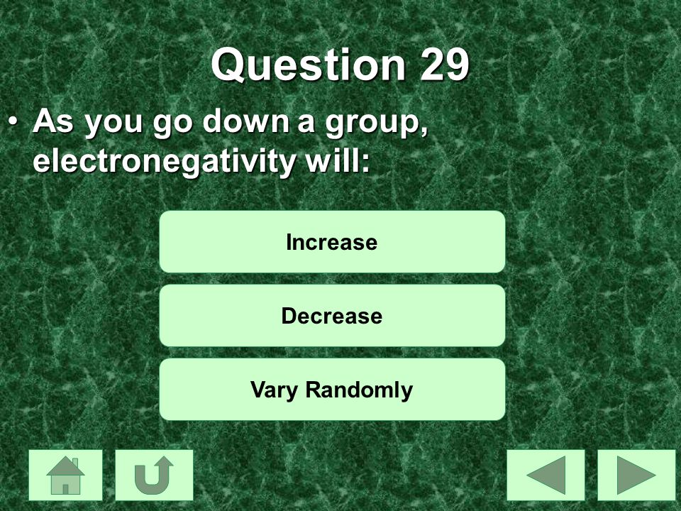 Question 29 As you go down a group, electronegativity will: Increase
