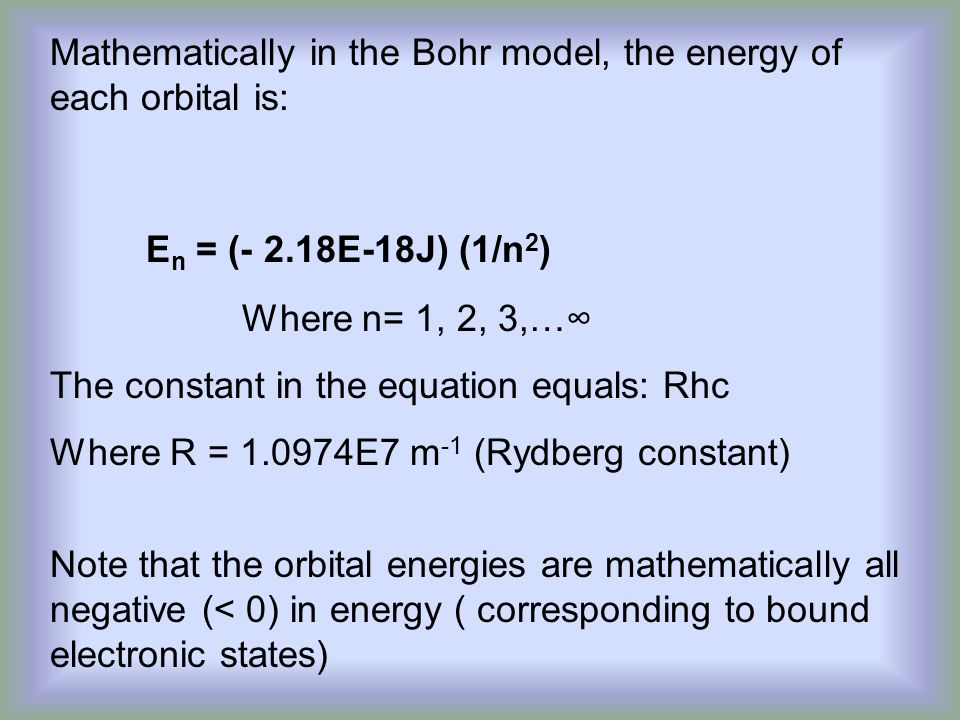 Mathematically in the Bohr model, the energy of each orbital is: