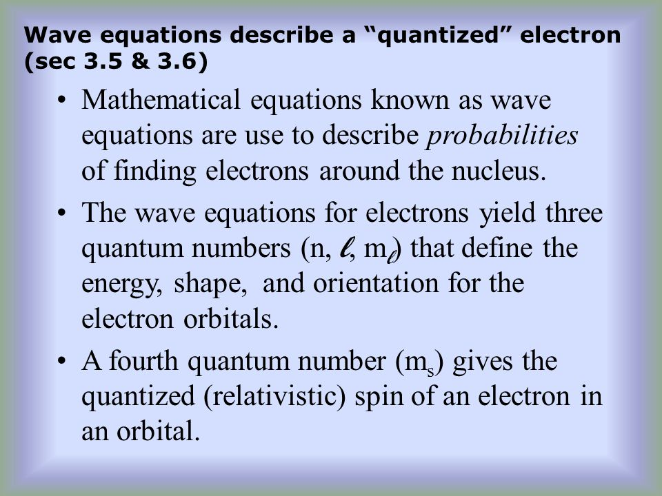 Wave equations describe a quantized electron (sec 3.5 & 3.6)