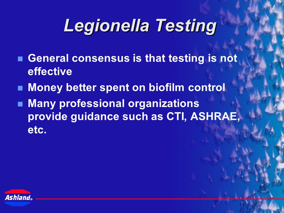 Legionella Testing General consensus is that testing is not effective