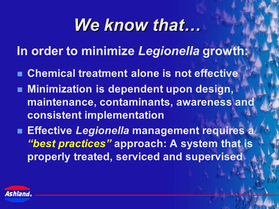 We know that… In order to minimize Legionella growth: