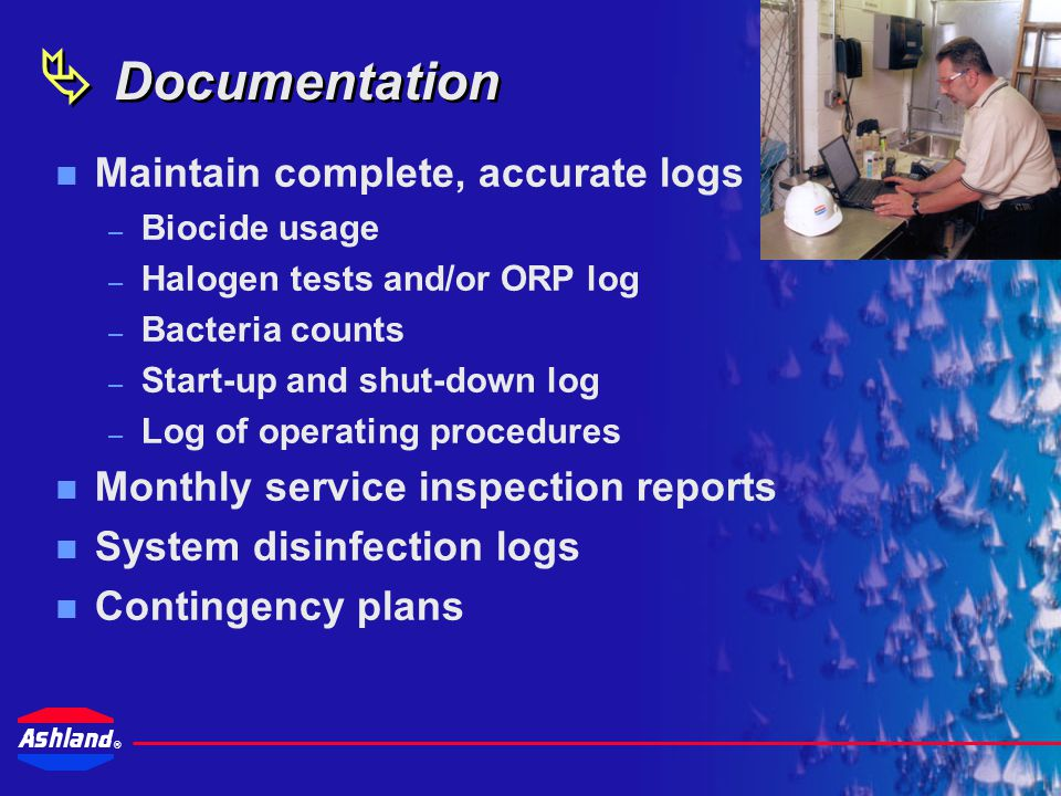  Documentation Maintain complete, accurate logs