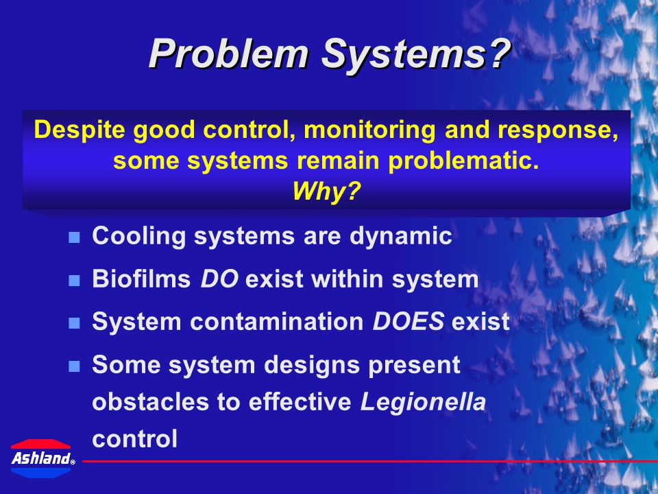 Problem Systems Despite good control, monitoring and response, some systems remain problematic. Why