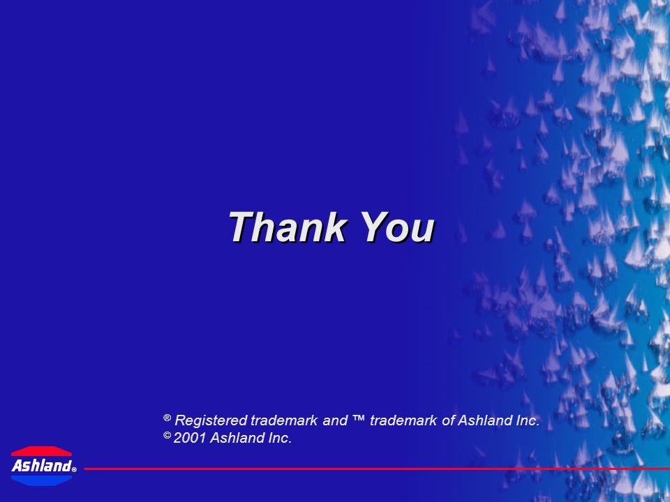 Thank You ® Registered trademark and ™ trademark of Ashland Inc.