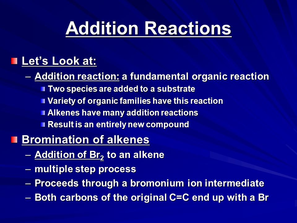 Addition Reactions Let's Look at: Bromination of alkenes