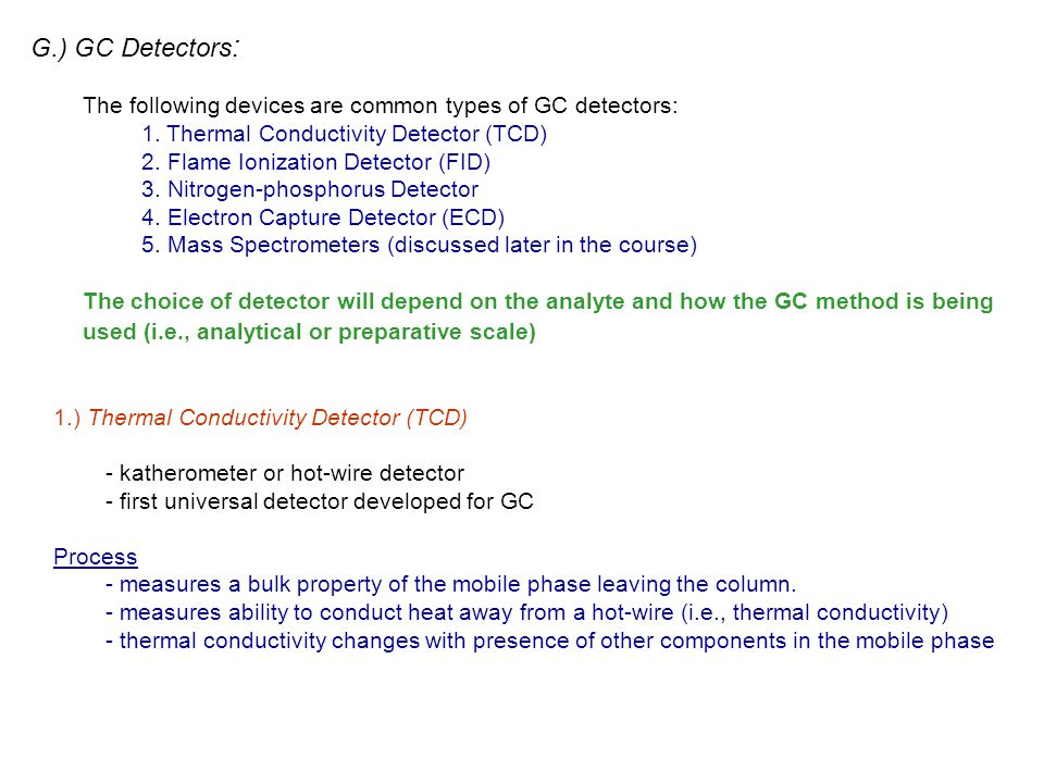 G.) GC Detectors: The following devices are common types of GC detectors: 1. Thermal Conductivity Detector (TCD)