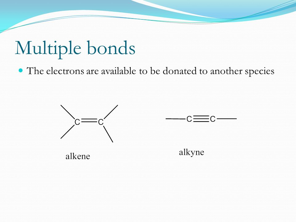 Multiple bonds The electrons are available to be donated to another species