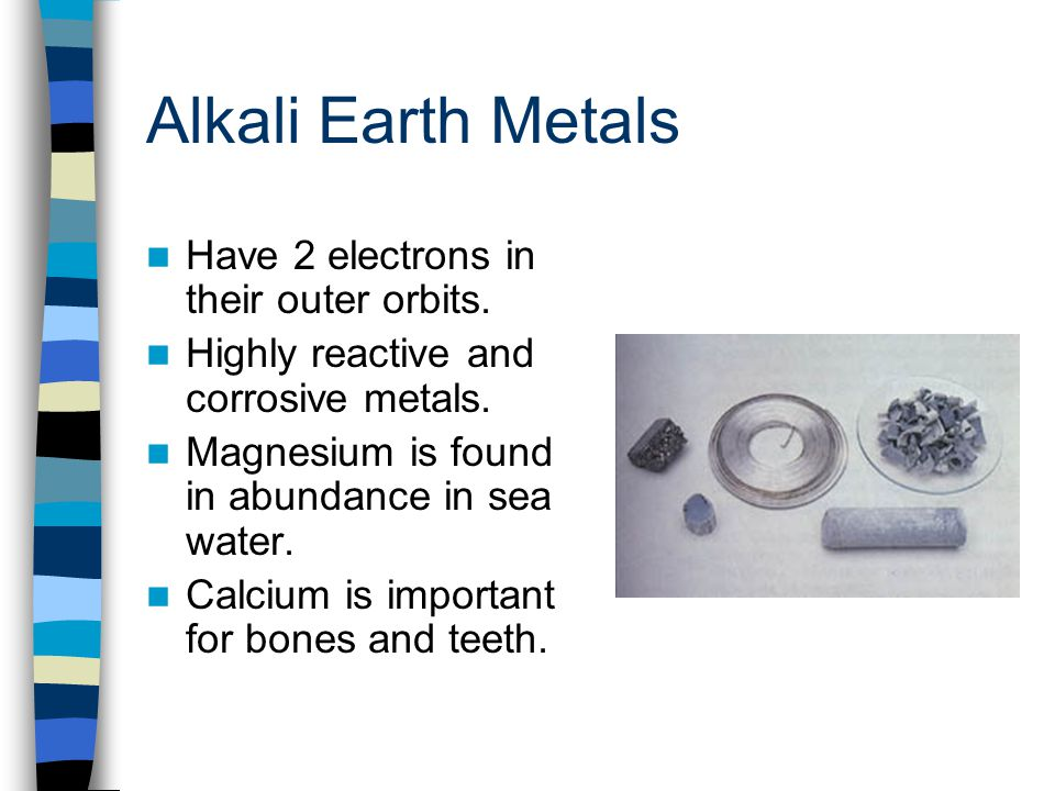 Alkali Earth Metals Have 2 electrons in their outer orbits.