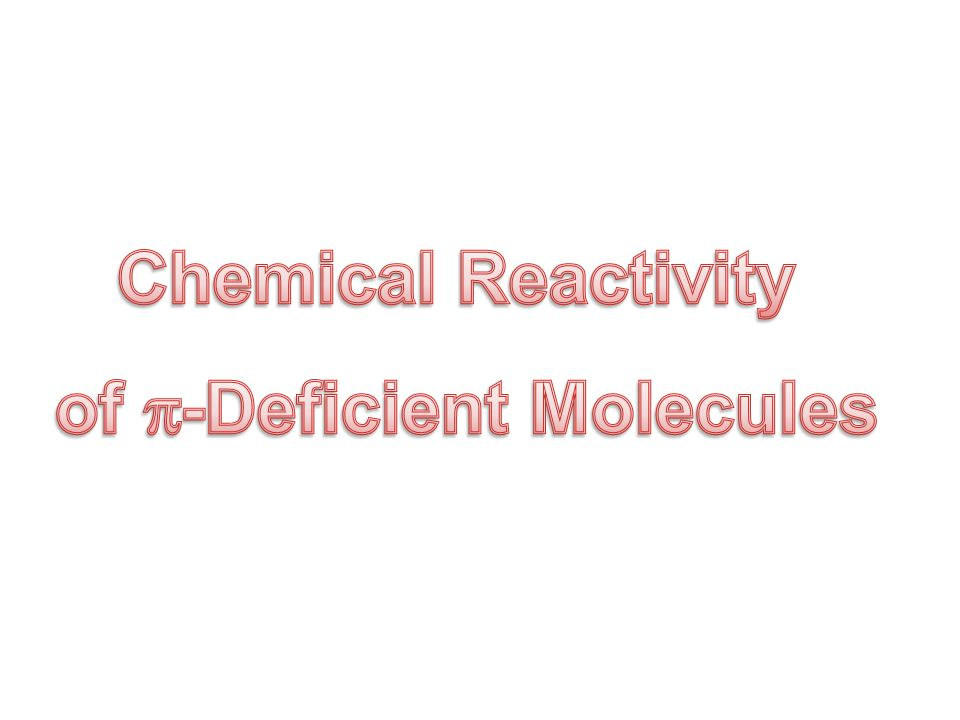 Chemical Reactivity of -Deficient Molecules