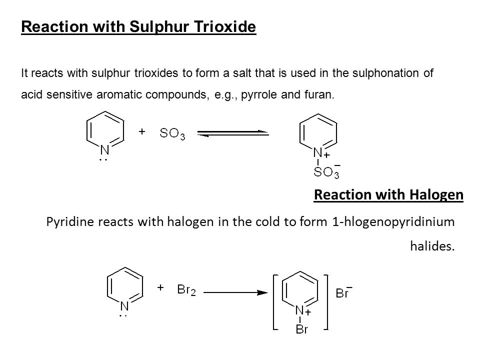Reaction with Sulphur Trioxide It reacts with sulphur trioxides to form a salt that is used in the sulphonation of acid sensitive aromatic compounds, e.g., pyrrole and furan.