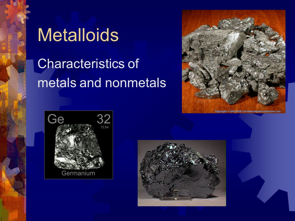 Metalloids Characteristics of metals and nonmetals