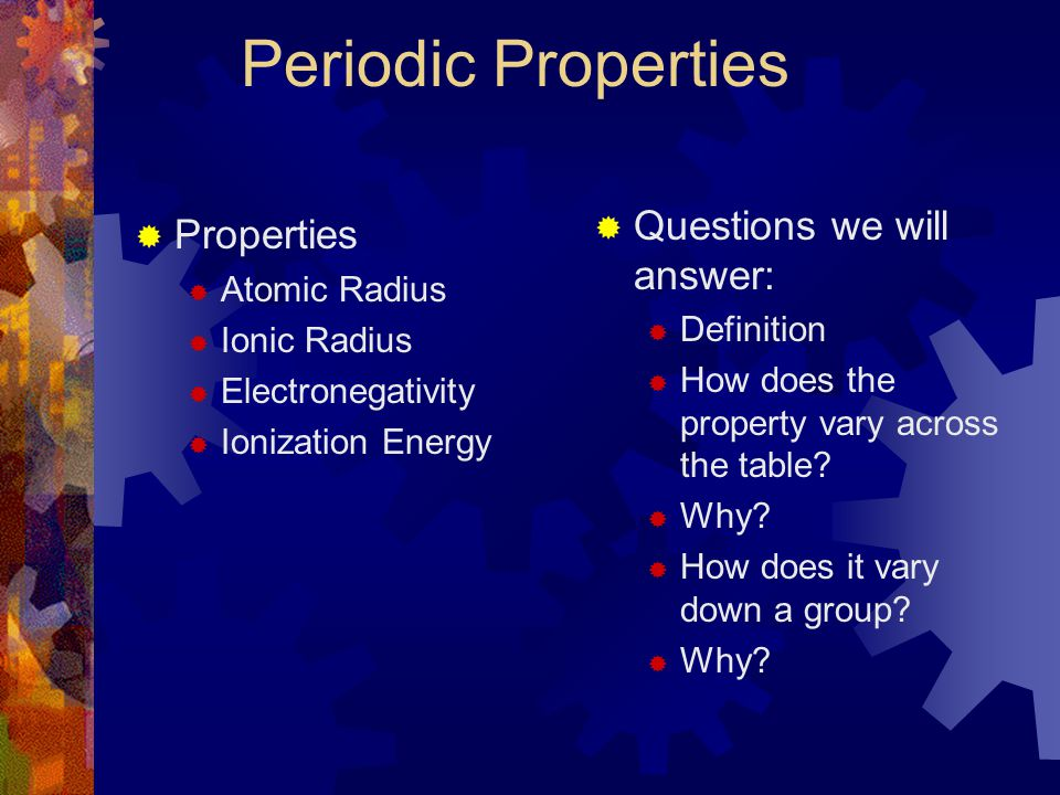 Periodic Properties Questions we will answer: Properties Atomic Radius